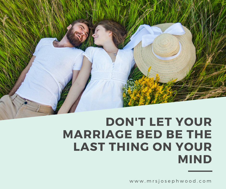 Don't let your marriage bed be the last thing on your mind