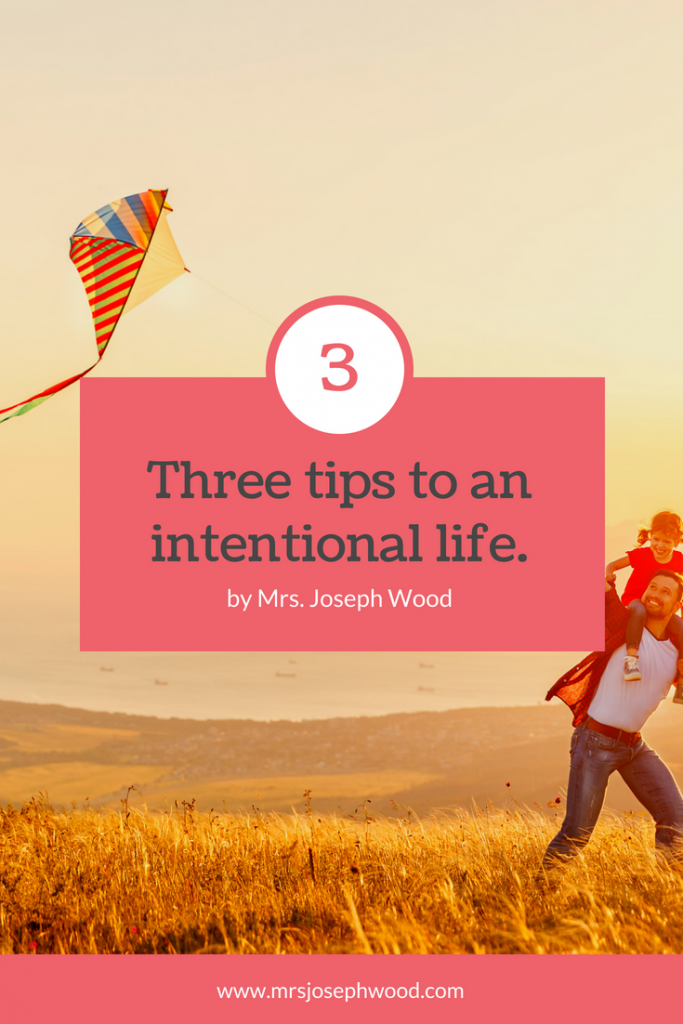 Mrs. Joseph Wood Three tips to an intentional life.